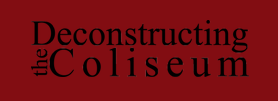 Deconstructing the Coliseum